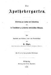 Der Apothekergarten: Anleitung zur Kultur und Behandlung der in Deutschland zu ziehenden medizinischen Pflanzen. Für Apotheker und Ärtzner, Land- und Gartenbesitzer