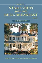 How to Start & Run Your Own Bed & Breakfast Inn: Edition 2