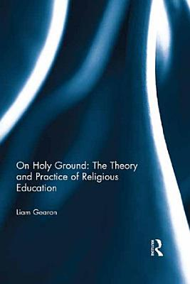 On Holy Ground  The Theory and Practice of Religious Education PDF