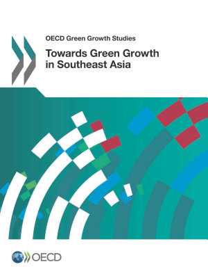OECD Green Growth Studies Towards Green Growth in Southeast Asia PDF