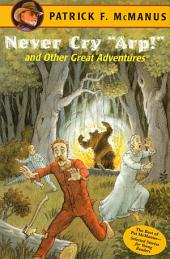 "Never Cry ""Arp!"" and Other Great Adventures: The Best of Pat McManus - Selected for Young Readers"