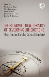 The Economic Characteristics of Developing Jurisdictions: Their Implications for Competition Law