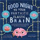 Good Night to Your Fantastic Elastic Brain