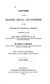 Letters on the Ministry, Ritual and Doctrines of the Protestant Episcopal Church: Addressed to the Rev. Wm. E. Wyatt in Reply to a Sermon
