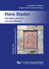 Hans Staden  Sein Werk  seine Zeit und seine Wirkung PDF