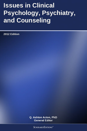 Issues in Clinical Psychology  Psychiatry  and Counseling  2012 Edition PDF
