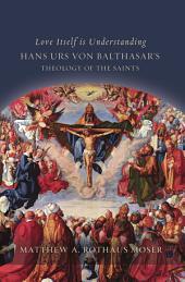 Love Itself Is Understanding: Hans Urs von Balthasar's Theology of the Saints