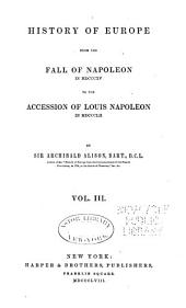 History of Europe: From the Fall of Napoleon, in MDCCCXV to the Accession of Louis Napoleon in MDCCCLII, Volume 3