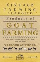 Products of Goat Farming   With Information on Milk  Butter  Cheese  Meat and Skins PDF