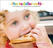 Toddler Café: Fast, Recipes, and Fun Ways to Feed Even the Pickiest Eater