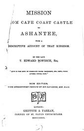 Mission from Cape Coast Castle to Ashantee: With a Descriptive Account of that Kingdom