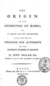 The Origin of the Distinction of Ranks Or an Inquiry Into the Circumstances which Give Rise to Influence and Authority in the Different Members of Society
