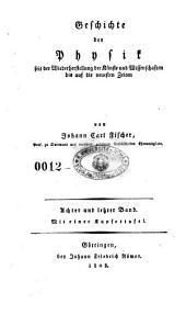 Geschichte der Physik seit der Wiederherstellung der Kunste und Wissenschaften bis auf die neuesten Zeien von Johann Carl Fischer: 8
