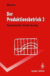 Der Produktionsbetrieb: Betriebswirtschaft, Vertrieb, Recycling, Ausgabe 2