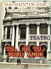 Tu, Só Tu, Puro Amor [Ilustrado, Índice Ativo, Notas, Com Biografia, Críticas e Análises] - Teatro Machadiano Vol. VIII: Teatro