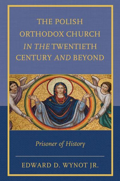 The Polish Orthodox Church in the Twentieth Century and Beyond