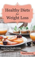Healthy Diets for Weight Loss: Grain Free Health While Eating Clean