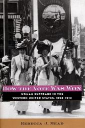 How the Vote Was Won: Woman Suffrage in the Western United States, 1868-1914