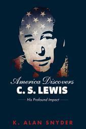 America Discovers C. S. Lewis: His Profound Impact