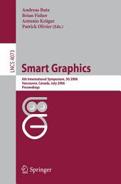 Smart Graphics: 6th International Symposium, SG 2006, Vancover, Canada, July 23-25, 2006, Proceedings