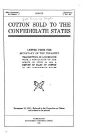 Cotton Sold to the Confederate States: Letter from the Secretary of the Treasury Transmitting, in Accordance with a Resolution of the Senate of April 22, 1912, a Report of Sales of Cotton to the Confederate States