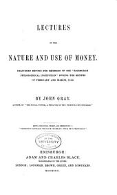 "Lectures on the Nature and Use of Money: Delivered Before the Members of the ""Edinburgh Philosophical Institution"" During the Months of February and March, 1848"
