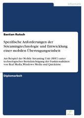 Spezifische Anforderungen der Streamingtechnologie und Entwicklung einer mobilen Übertragungseinheit: Am Beispiel der Mobile Streaming Unit (MSU) unter technologischer Berücksichtigung der Funktionalitäten von Real Media, Windows Media und Quicktime