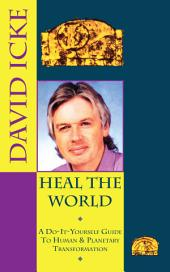 Heal the World: David Icke's Do-It-Yourself Guide to Human & Planetary Transformation