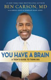 You Have a Brain: A Teen's Guide to T.H.I.N.K. B.I.G.