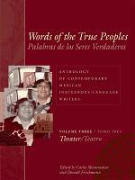 Words of the True Peoples/Palabras de los Seres Verdaderos: Anthology of Contemporary Mexican Indigenous-Language Writers/Antología de Escritores Actuales en Lenguas Indígenas de México