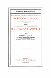 Serious Reflections During the Life and Strange Adventures of Robinson Crusoe: With His Vision of the Angelic World ; The History of the Life and Surprising Adventures of Mr. Duncan Campbell
