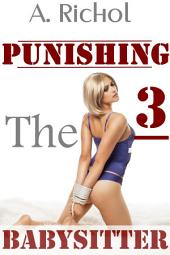 Punishing the Babysitter 3 (Virgin Babysitter Taboo Erotica Light BDSM Humiliation Sex Stories Impregnation Barely Legal)