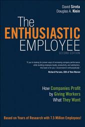 The Enthusiastic Employee: How Companies Profit by Giving Workers What They Want, Edition 2