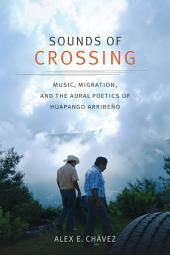 Sounds of Crossing: Music, Migration, and the Aural Poetics of Huapango Arribeño