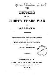 The History of the Thirty Years War in Germany Translated from the Original German of Frederic Schiller by Captain Blaquière