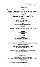 A Treatise on the Parties to Actions, the Forms of Actions, and on Pleading: With Second and Third Volumes, Containing Precedents of Pleadings ...