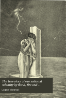 The True Story of Our National Calamity of Flood  Fire and Tornado     PDF