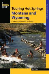 Touring Hot Springs Montana and Wyoming: A Guide to the States' Best Hot Springs, Edition 2