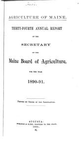 Agriculture of Maine: Annual Report of the Secretary of the Maine Board of Agriculture, Volume 34, Parts 1890-1891