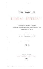 The Works of Thomas Jefferson: Published by Order of Congress from the Original Manuscripts Deposited in the Department of State, Volume 9