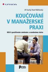 Koučování v manažerské praxi: Klíč k pozitivním změnám a osobnímu růstu