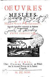 OEUVRES MESLÉES, DE MR. DE SAINT-EVREMONT.: TOME TROISIEME, Volumes3à4