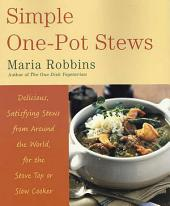 Simple One-Pot Stews: Delicious, Satisfying Stews from Around the World, for the Stove Top or Slow Cooker