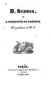 D. [i.e. Dona] Branca, ou, A conquista do Algarve