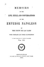 Memoirs of the Life, Exile, and Conversations of the Emperor Napoleon: Volume 3