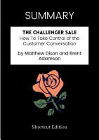 SUMMARY   The Challenger Sale  How To Take Control Of The Customer Conversation By Matthew Dixon And Brent Adamson PDF