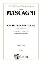 Cavalleria Rusticana - An Opera in One Act: For Solo, Chorus/Choir and Orchestra with Italian and English Text (Choral Score)