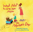 What Not to Give Your Mom on Mother s Day