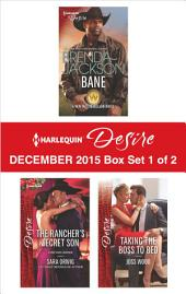 Harlequin Desire December 2015 - Box Set 1 of 2: Bane\The Rancher's Secret Son\Taking the Boss to Bed