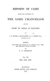 Reports of Cases Heard and Determined by the Lord Chancellor, and the Court of Appeal in Chancery. [1851-1857]: Volume 7